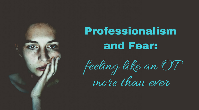 PROFESSIONALISM AND FEAR: FEELING LIKE AN OT MORE THAN EVER