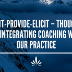 Elicit-Provide-Elicit – thoughts on integrating coaching with our practice
