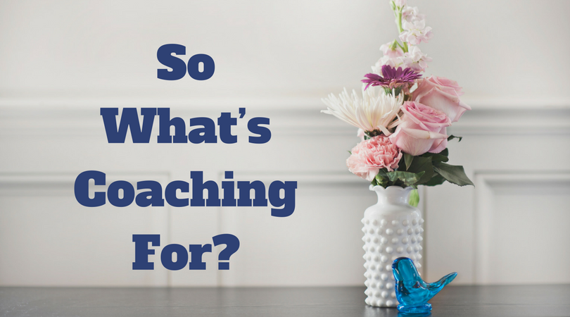 So What's Coaching For?