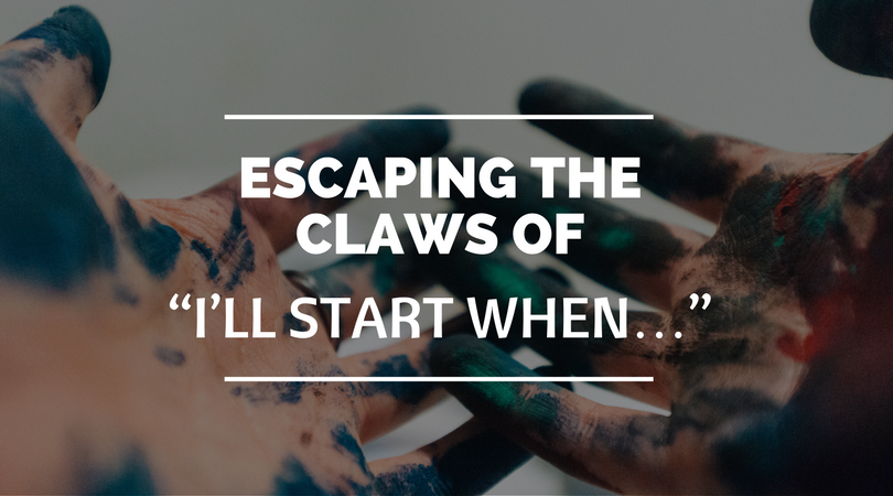 "ESCAPING THE CLAWS OF ""I'LL START WHEN…"""