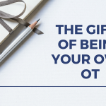 The Gifts of Being Your Own OT