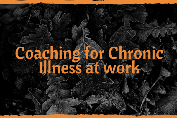 COACHING FOR CHRONIC ILLNESS AT WORK