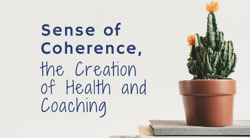 Sense of Coherence, the Creation of Health and Coaching